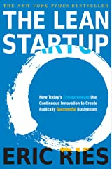 The Lean Startup: How Today's Entrepreneurs Use Continuous Innovation to Create Radically Successful Businesses Kindle Edition