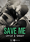 Save me - Catch and Shoot (French Edition)