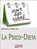 La Psico-Dieta. Come Raggiungere il Peso Forma e Mantenerlo nel Tempo Accendendo la Scintilla del Cambiamento. (Ebook Italiano - Anteprima Gratis): Come ... Accendendo la Scintilla del Cambiamento