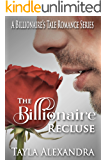The Billionaire Recluse (A Billionaire's Tale Romance Series Book 1)