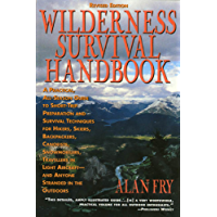 The Wilderness Survival Handbook: A Practical, All-Season Guide To Short-Trip Preparation And Survival Techniques For Hikers, Skiers, Backpackers, Canoeists, ... Anyone Stranded In The Outdoors