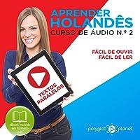 Aprender Holandês: Textos Paralelos, Fácil de Ouvir, Fácil de Ler: Curso de Áudio de Holandês N. 2: Aprender Holandês, Aprenda com Áudio
