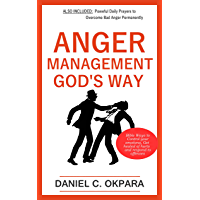 Anger Management God's Way: Bible Ways to Control Your Emotions, Get  Healed of Hurts & Respond to Offenses ...Plus Powerful  Daily Prayers to Overcome Bad Anger Permanently (English Edition)