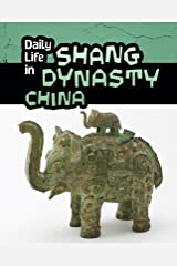 Daily Life in Shang Dynasty China (Daily Life in Ancient Civilizations) Paperback