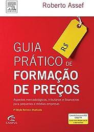 Guia prático de formação de preços: Aspectos mercadológicos, tributários e financeiros para pequenas e médias empresas.