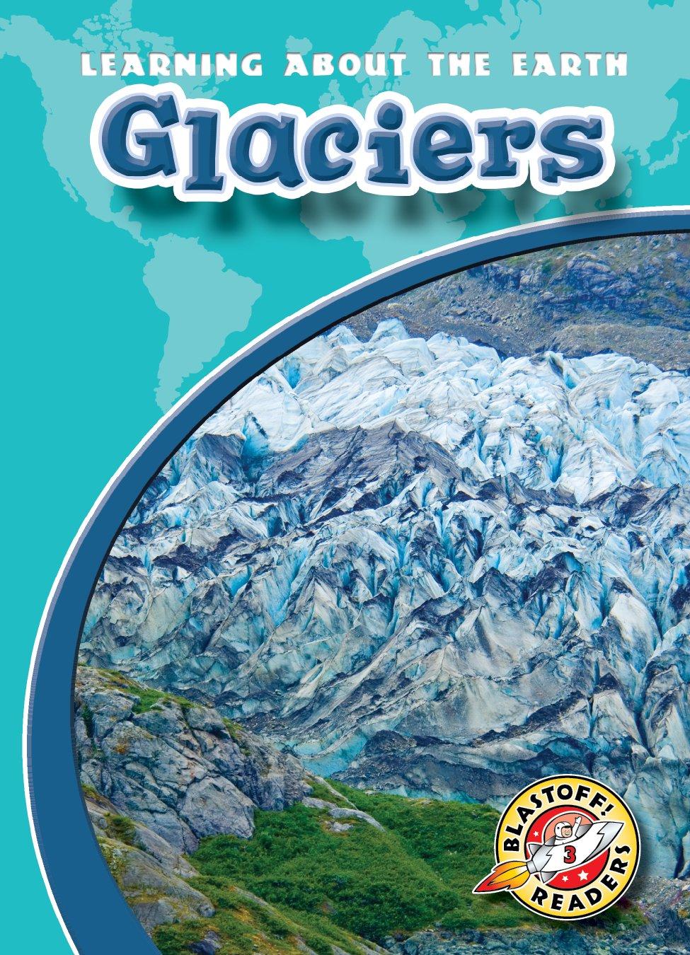 Download Glaciers (Blastoff! Readers: Learning About the Earth) (Learning About the Earth: Blastoff Readers, Level 3) pdf epub