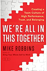 We're All in This Together: Creating a Team Culture of High Performance, Trust, and Belonging Kindle Edition