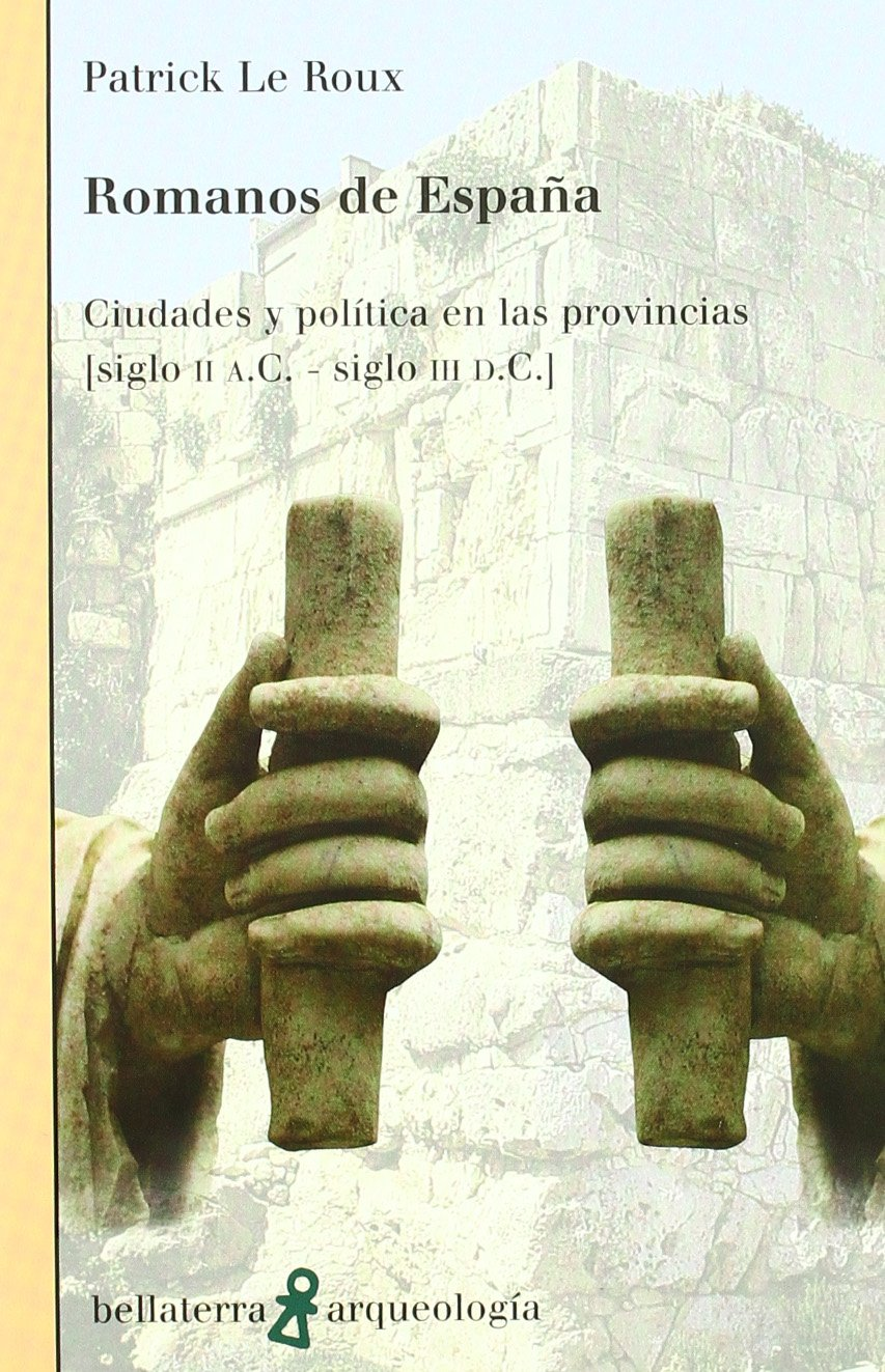 Romanos de España (Arqueologia (bellaterra)): Amazon.es: Le Roux Patrick, Le Roux Patrick: Libros
