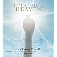 Touching Heaven: A Cardiologist's Encounters with Death and Living Proof of an Afterlife