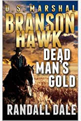 Branson Hawk - United States Marshal: Dead Man's Gold: A Western Adventure Sequel (Branson Hawk: United States Marshal Western Series Book 2) Kindle Edition