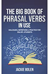 The Big Book of Phrasal Verbs in Use: Dialogues, Definitions & Practice for ESL/EFL Students (Tips for English Learners 11) Kindle Edition