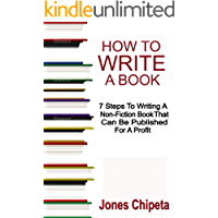 How to Write a Book: 7 Steps To Writing A Non-Fiction Book That Can Be Published For A Profit (Self Publishing 1) (English Edition)