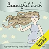 Beautiful Birth: Hypnobirthing Meditations for Childbirth