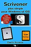 Scrivener plus simple pour Windows et iOS: coffret de deux guides pratiques francophones (Collection Pratique Guide Kermen t. 5)