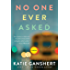No One Ever Asked: A Novel