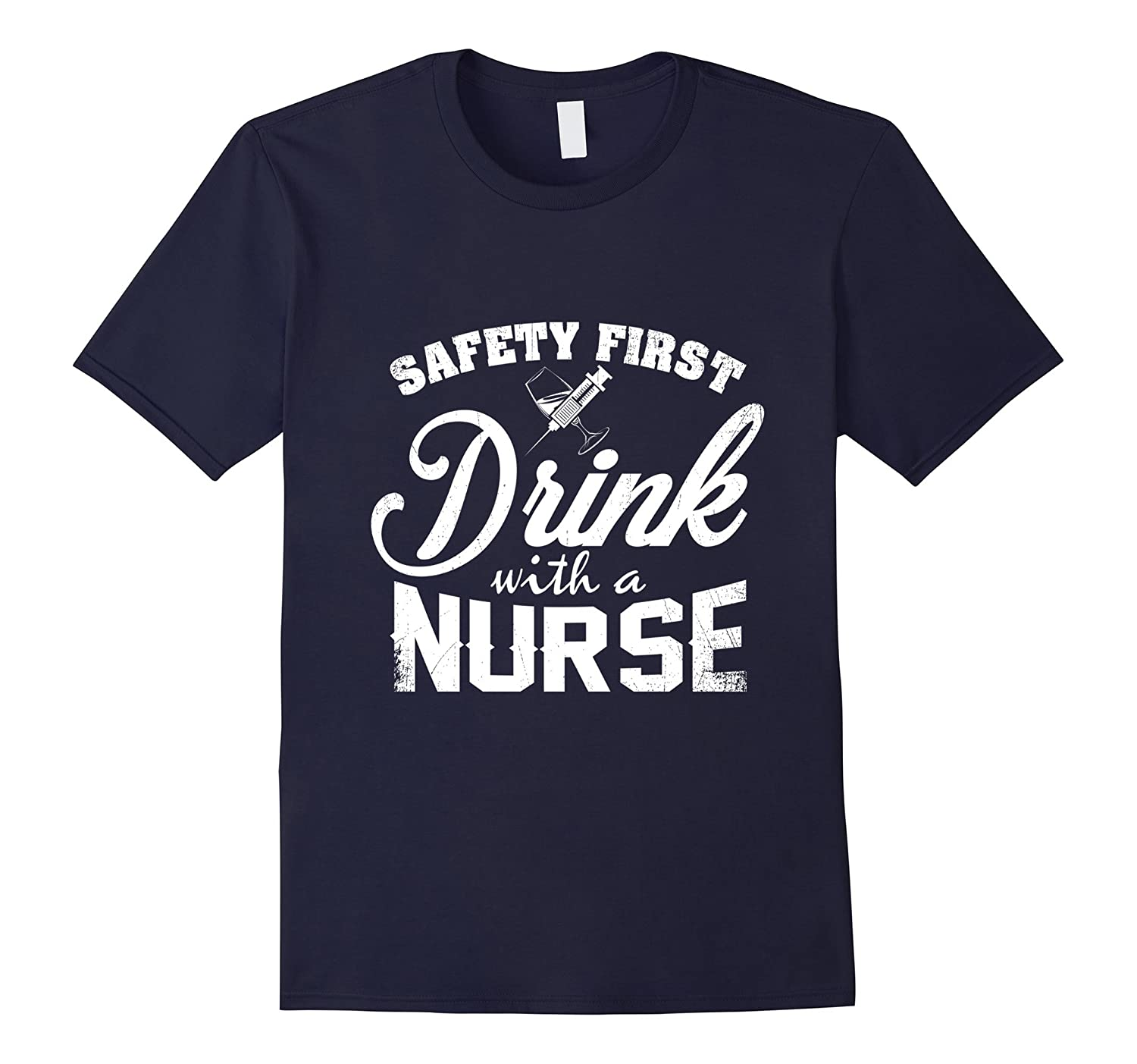 Safety First Drink With A Nurse T-Shirt-TD