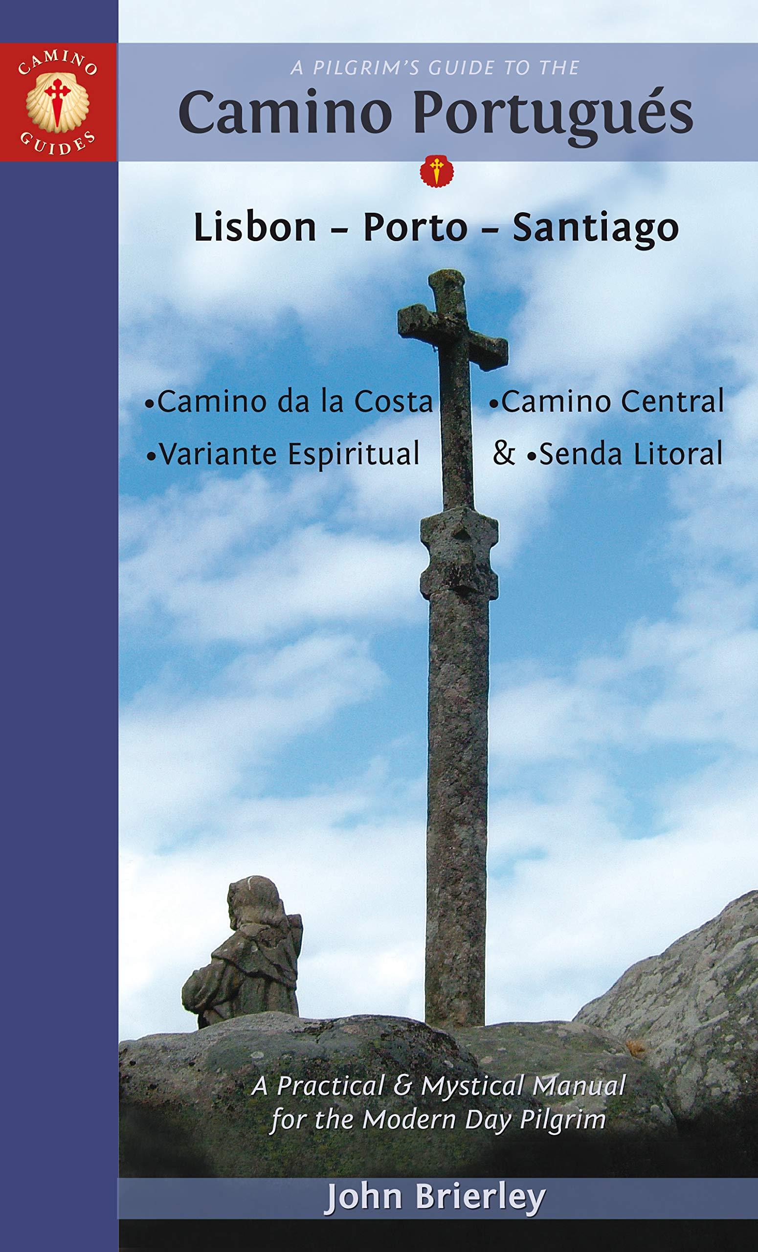 A Pilgrim's Guide to the Camino Portugués: Lisbon - Porto - Santiago / Camino Central, Camino de la Costa, Variente Espiritual & Senda Litoral (Camino Guides) by Camino Guides