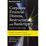 Corporate Financial Distress, Restructuring, and Bankruptcy: Analyze Leveraged Finance, Distressed Debt, and Bankruptcy (Wile