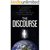 The Discourse: 12 Channeled hypnosis sessions to prepare humanity for ascension