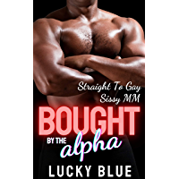 Bought by the Alpha: Straight to Gay, Sissy, MM (His First Time Gay)