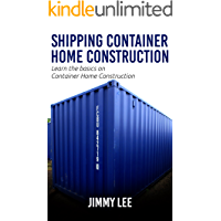 Shipping Container Home Construction:A step by step guide to building your shipping container home
