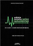 Agência Nacional de Saúde Suplementar: O Estado e a Saúde Privada no Brasil