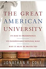 The Great American University: Its Rise to Preeminence, Its Indispensable National Role, Why It Must Be Protected Kindle Edition