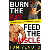 Burn the Fat, Feed the Muscle: The Simple, Proven System of Fat Burning for Permanent Weight Loss, Rock-Hard Muscle and a Tur