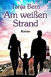 Am weißen Strand: Roman