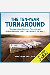The Ten-Year Turnaround: Transform Your Personal Finances and Achieve Financial Freedom in the Next Ten Years Audible Audiobook