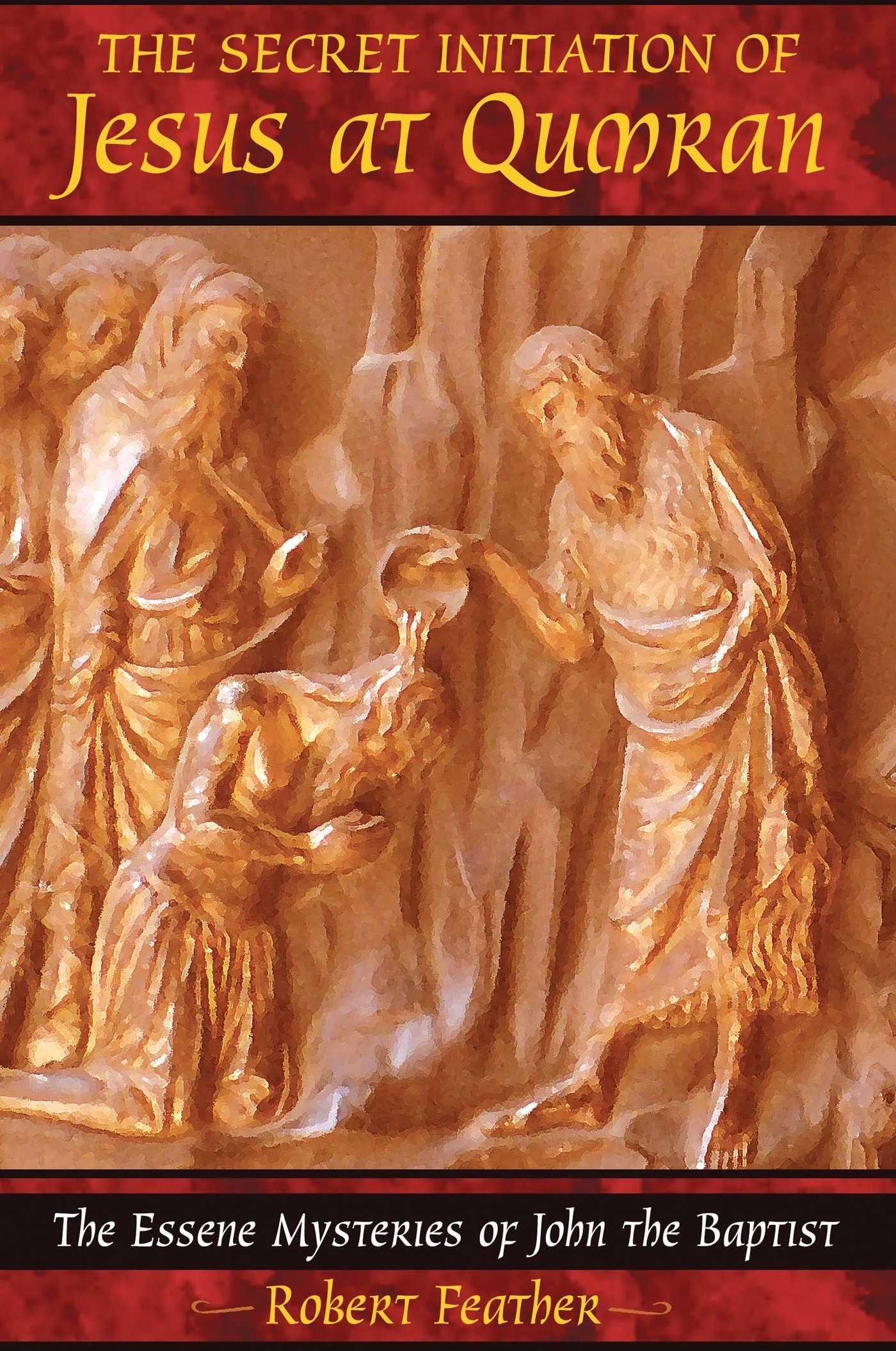 The Secret Initiation of Jesus at Qumran: The
