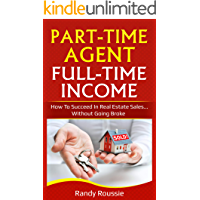 Part-Time Agent, Full-Time Income: How To Succeed In Real Estate Sales