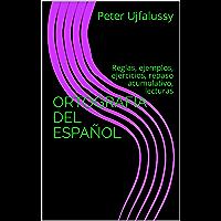 ORTOGRAFÍA DEL ESPAÑOL: Reglas, ejemplos, ejercicios, repaso acumulativo, lecturas