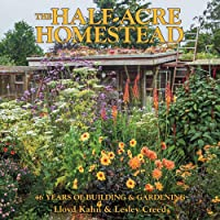 The Half-Acre Homestead: 40 Years of Building & Gardening
