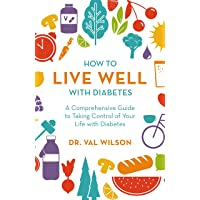 How to Live Well with Diabetes: A Comprehensive Guide to Taking Control of Your...