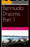 Bermuda Dreams Part 1