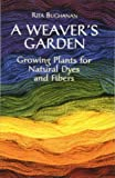 A Weavers Garden: Growing Plants for Natural Dyes and Fibres