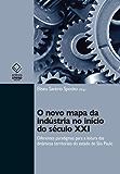 O novo mapa da indústria no início do século XXI: diferentes paradigmas para leitura das dinâmicas territoriais do Estado de São Paulo.