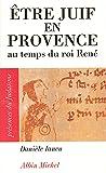 Être juif en Provence au temps du roi René (Présences du judaïsme t. 24)