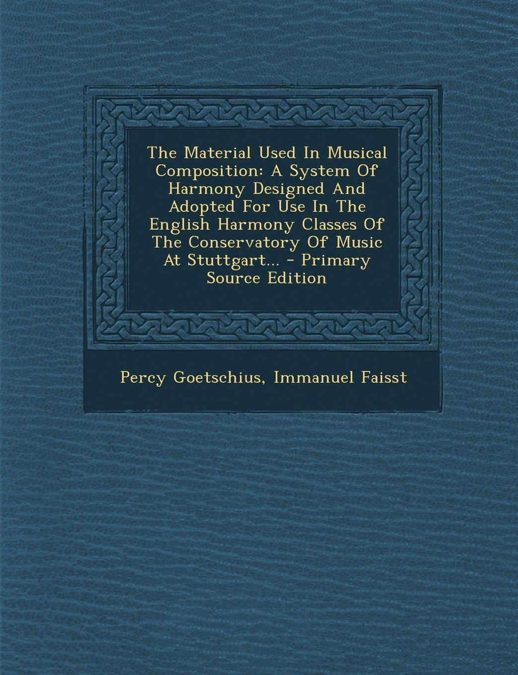 Download The Material Used In Musical Composition: A System Of Harmony Designed And Adopted For Use In The English Harmony Classes Of The Conservatory Of Music At Stuttgart... - Primary Source Edition pdf
