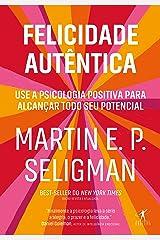 Felicidade autêntica (Nova edição): Use a psicologia positiva para alcançar todo seu potencial eBook Kindle