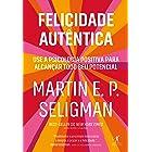 Felicidade autêntica (Nova edição): Use a psicologia positiva para alcançar todo seu potencial