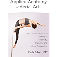 Applied Anatomy of Aerial Arts: An Illustrated Guide
