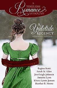 A Yuletide Regency (A Timeless Romance Anthology Book 21)