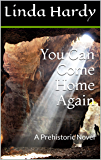 You Can Come Home Again: A Prehistoric Novel (The Cave Novels Book 2)