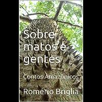 Sobre matos e gentes: Contos Amazônicos