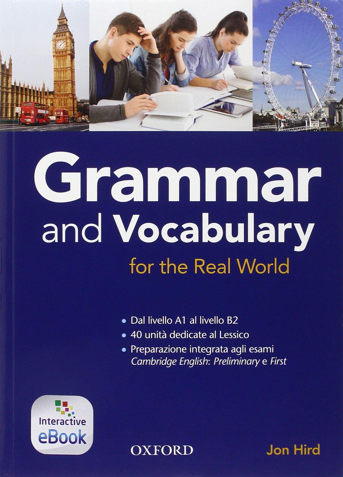 Grammar & vocabulary for real world. Student book-Key (Adozione tipo B). Per le Scuole superiori. Con e-book. Con espansione online Copertina flessibile – 31 mag 2015 Aa. Vv. Oxford University Press 0194810305 Inglese