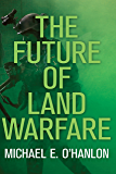 The Future of Land Warfare (Geopolitics in the 21st Century)