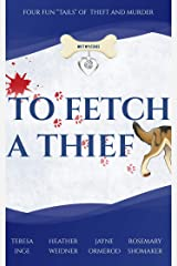 "To Fetch a Thief, Four Fun ""Tails"" of Theft and Murder (Mutt Mysteries Book 1) Kindle Edition"