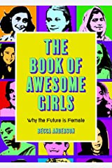 The Book of Awesome Girls: Why the Future Is Female Kindle Edition
